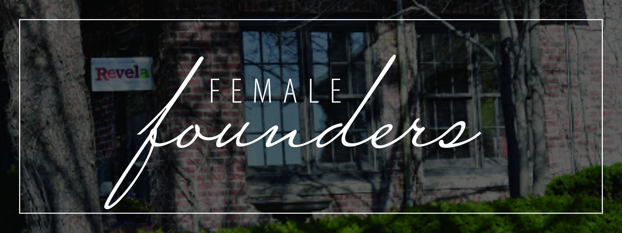 female founders written over image of outside of Revela